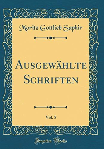 Ausgewählte Schriften, Vol. 5 (Classic Reprint)