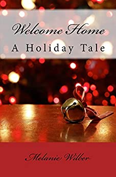 Welcome Home: A Holiday Tale by [Melanie Wilber, Kevin Wilber]