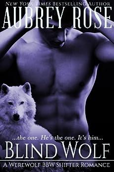Blind Wolf (Book One: A Werewolf BBW Shifter Romance) by [Aubrey Rose]