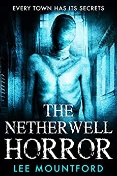 The Netherwell Horror: Book 3 in the Extreme Horror Series by [Lee Mountford]