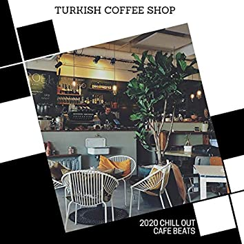 Turkish Coffee Shop - 2020 Chill Out Cafe Beats