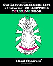 Our Lady of Guadalupe Love a historical COLLECTIBLE COLORING BOOK (HOOD THEOREM'S COLORING BOOK SERIES)