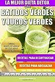 La Mejor Dieta Detox Con Batidos Verdes y Jugos Verdes: Recetas Para Desintoxicar, Recetas Para Adelgazar y Para Quemar Grasa Corporal