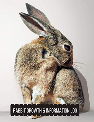 Rabbit Growth & Information Log: Log Book to Look After All Your Pet's Needs, Bunny Growth & Information Diary, Record Nutrition, Feeding, Cleaning ... Christmas, New Year (Rabbit Growth Log)