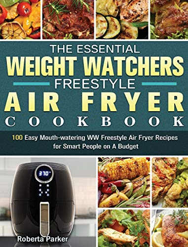 The Essential Weight Watchers Freestyle Air Fryer Cookbook: 100 Easy Mouth-watering WW Freestyle Air Fryer Recipes for Smart People on A Budget
