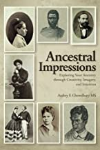 Ancestral Impressions: Exploring Your Ancestry through  Creativity, Imagery, and Intuition