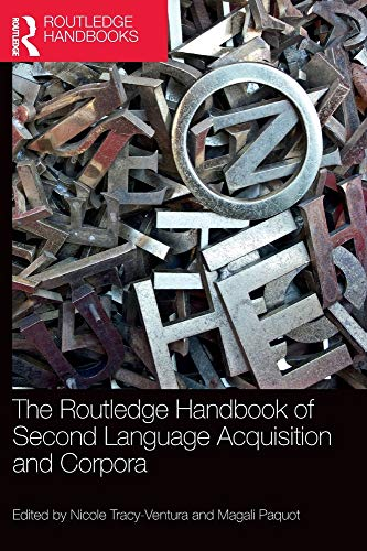 The Routledge Handbook of Second Language Acquisition and Corpora (The Routledge Handbooks in Second Language Acquisition)