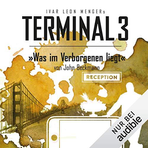 Was im Verborgenen liegt     Terminal 3, 9              Autor:                                                                                                                                 Ivar Leon Menger,                                                                                        John Beckmann                               Sprecher:                                                                                                                                 Detlef Bierstedt,                                                                                        Nils Nelleßen,                                                                                        Ulrike Kapfer                      Spieldauer: 2 Std. und 29 Min.     70 Bewertungen     Gesamt 4,6