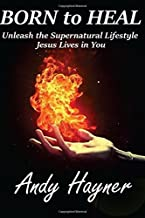 Born to Heal: Unleashing the Supernatural Lifestyle Jesus Lives in You (Full Speed Impact) (Volume 2)