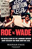 Roe v. Wade: The Untold Story of the Landmark Supreme Court Decision that Made Abortion Legal by Marian Faux (2000-12-12)