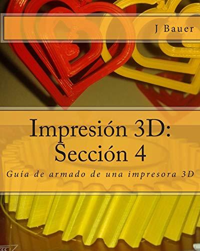 Impresión 3D: Sección 4: Guía de armado de una impresora 3D (Volume 4) (Spanish...