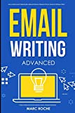 Email Writing: Advanced ©. How to Write Emails Professionally. Advanced Business Etiquette & Secret Tactics for Writing at Work. Produce Professional ... Emails, Business Letters, Proposals & Reports