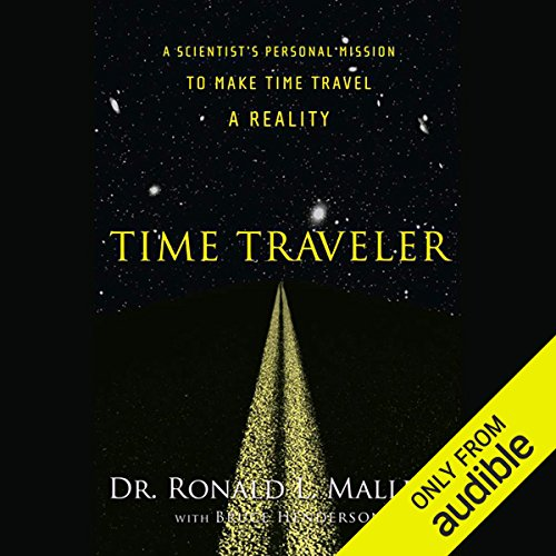Time Traveler     A Scientist's Personal Mission to Make Time Travel a Reality              By:                                                                                                                                 Ronald L. Mallett,                                                                                        Bruce Henderson                               Narrated by:                                                                                                                                 Dion Graham,                                                                                        Ronald L. Mallett                      Length: 6 hrs and 59 mins     18 ratings     Overall 4.1