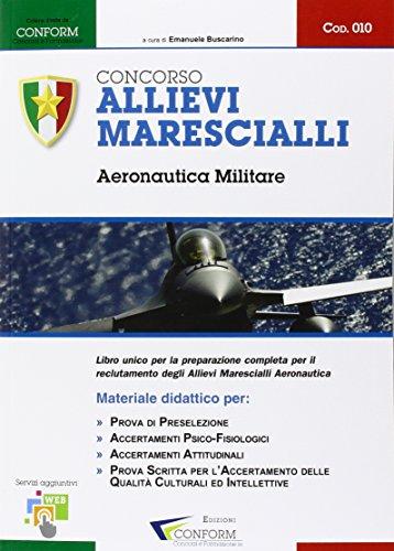 Concorso allievi marescialli. Aeronautica militare. Manuale per la preparazione alle selezioni