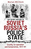 The Secret History of Soviet Russia's Police State: Cruelty, Co-operation and Compromise, 1917-91