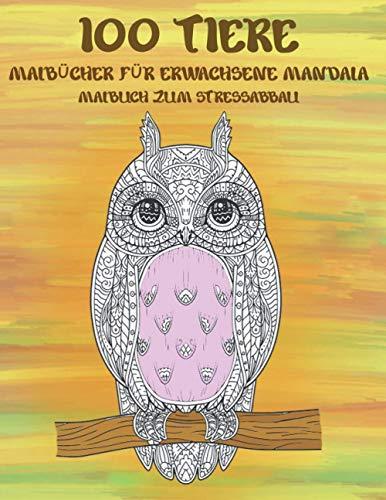 Malbücher für Erwachsene Mandala - Malbuch zum Stressabbau - 100 Tiere
