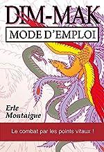 Dim-mak - Mode d'emploi d'Erle Montaigue