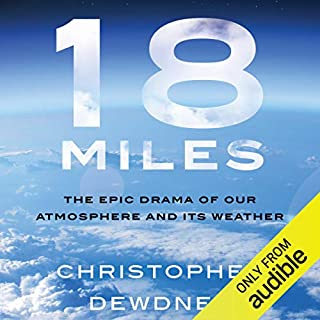 18 Miles     The Epic Drama of Our Atmosphere and Its Weather              Auteur(s):                                                                                                                                 Christopher Dewdney                               Narrateur(s):                                                                                                                                 Angelo Di Loreto                      Durée: 8 h et 39 min     5 évaluations     Au global 4,8