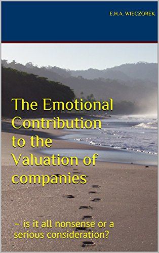 The Emotional Contribution to the Valuation of companies: – is it all nonsense or a serious consideration?
