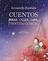 Cuentos para criar con sentido común par Armando Bastida