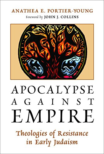 Apocalypse against Empire: Theologies of Resistance in Early Judaism (English Edition)