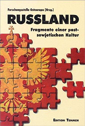 Rußland: Fragmente einer postsowjetischen Kultur (Veröffentlichungen zur Kultur und Gesellschaft im östlichen Europa)