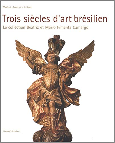 Trois Siècles d'Art Brésilien: La collection Beatriz et Mário Pimenta Camargo