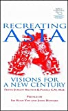 Recreating Asia: Visions for a New Century