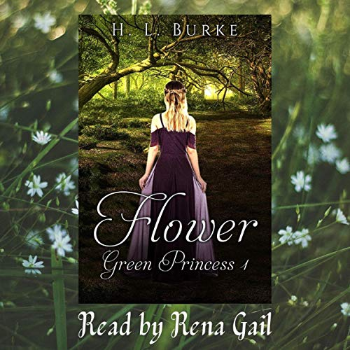 Flower: The Green Princess Trilogy, Book 1