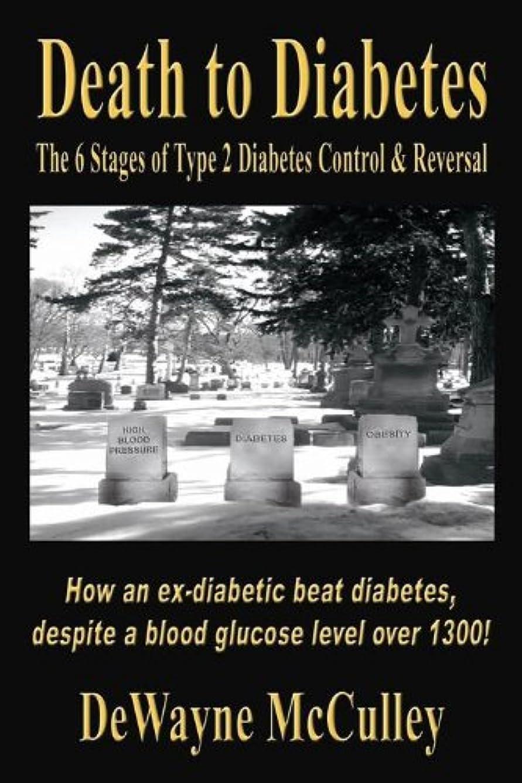 招待接続可動式Death to Diabetes -- The 6 Stages of Type 2 Diabetes Control & Reversal (English Edition)