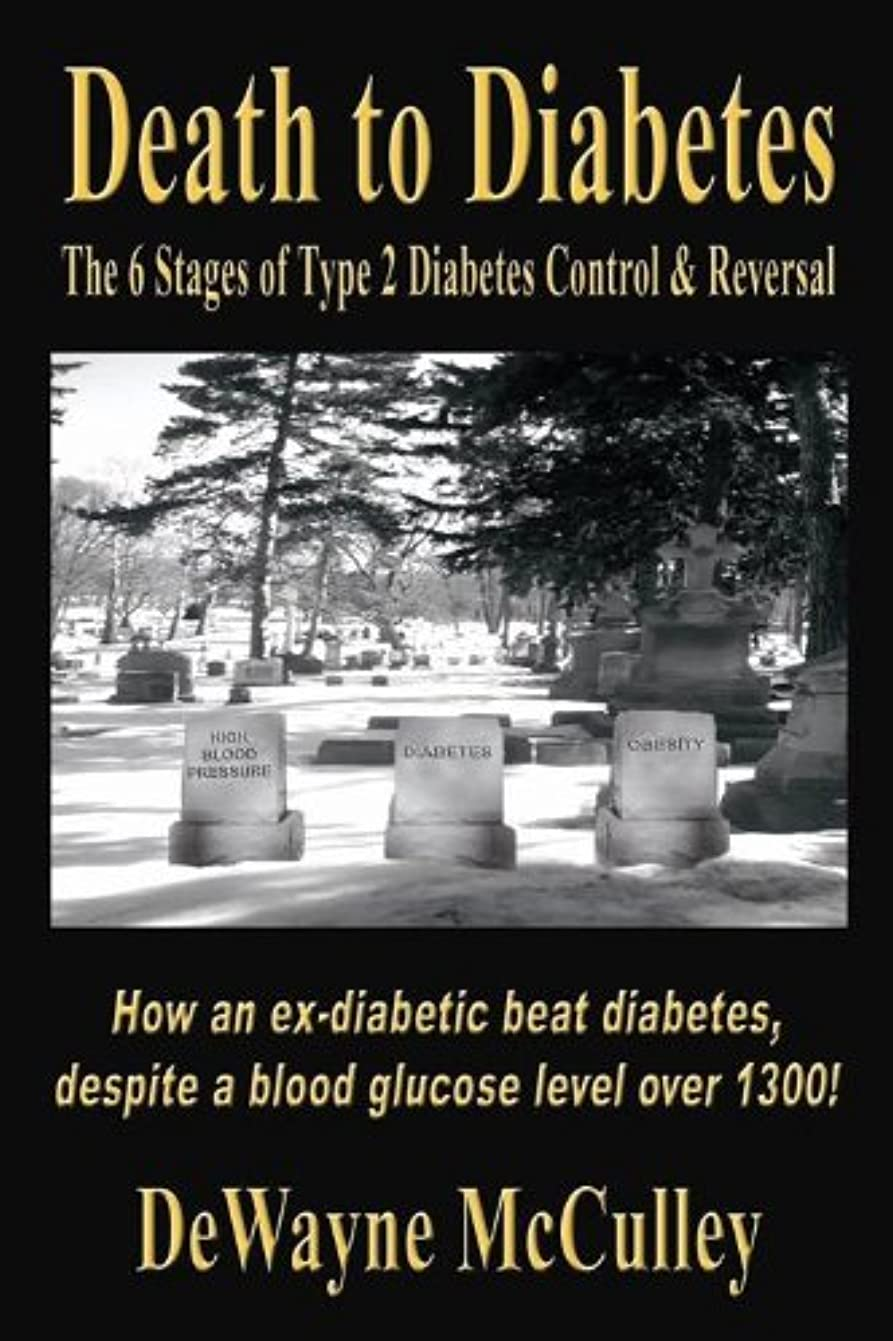 Death to Diabetes -- The 6 Stages of Type 2 Diabetes Control & Reversal (English Edition)