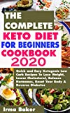 THE COMPLETE KETO DIET FOR BEGINNERS COOKBOOK 2020: Quick and Easy Ketogenic Low