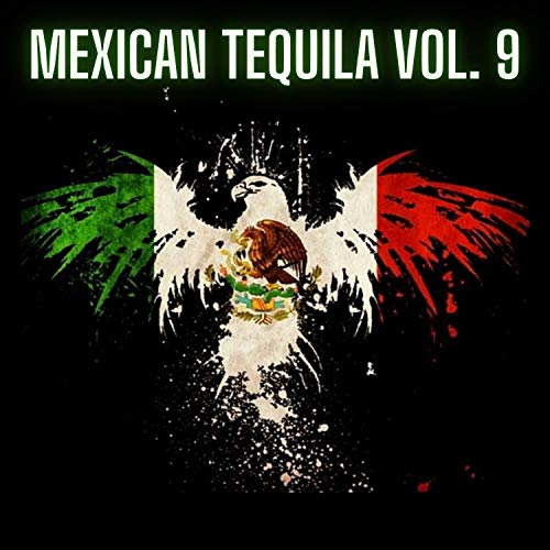 Mexican Tequila Vol. 9