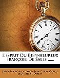 L'Esprit Du Bien-Heureux Francois de Sales ...... (French Edition)