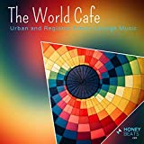 The World Cafe - Urban And Regional Ethnic Lounge Music