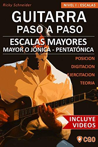 Escalas Mayores - Guitarra Paso a Paso - con Videos HD: Sistema CAGED, Tríada - Pentatónica - Escala mayor (Escalas, Guitarra Paso a Paso (Con videos HD) nº 2)
