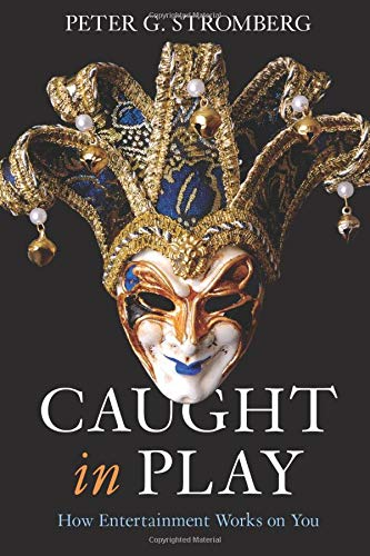 Caught in Play: How Entertainment Works on You