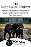 The Curly-Coated Retriever (The Ultimate Handbook Series to Caring for a Dog from a Puppy to Old Age 1) (English Edition)