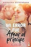 Mi error fue amar al príncipe: Serie Mi error 1 (Bestseller)