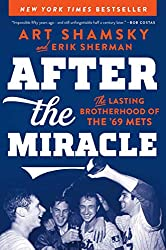 """After the Miracle: The Lasting Brotherhood of the '69 Mets"" by Art Shamsky and Erik Sherman"