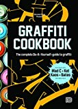 Graffiti Cookbook: The Complete Do-it-Yourself-Guide to Graffiti: A Guide to Techniques and Materials