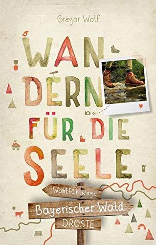 Bayerischer Wald. Wandern für die Seele: Wohlfühlwege