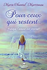 Pour ceux qui restent... Puisque l'amour est éternel ! de Marie-Chantal Martineau