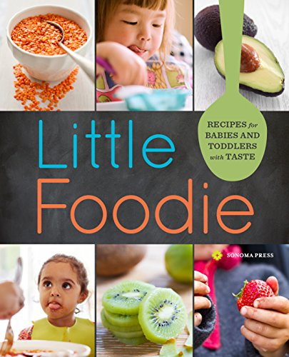 Compare Textbook Prices for Little Foodie: Baby Food Recipes for Babies and Toddlers with Taste Illustrated Edition ISBN 9781942411048 by Olivier, Michele,Peternell, Sara