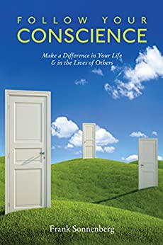 Follow Your Conscience: Make a Difference in Your Life & in the Lives of Others by [Frank Sonnenberg]