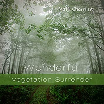 Wonderful Vegetation Surrender