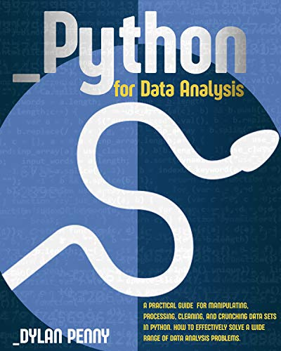 Python for Data Analysis: A Practical Guide for Manipulating, Processing, Cleaning, and Crunching Data Sets in Python. How to Effectively Solve a Wide ... of Data Analysis Problems. (English Edition)