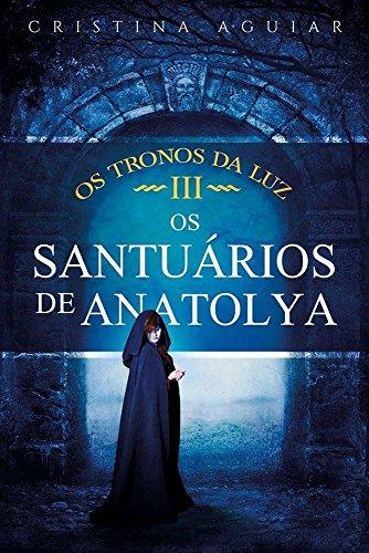 Os Santuários de Anatolya (Saga Os Tronos da Luz Livro 3)