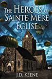 The Heroes of Sainte-Mère-Église: A D-Day Novel