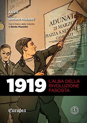 1919. L'alba della rivoluzione fascista. Con Il diario della volontà di Benito Mussolini